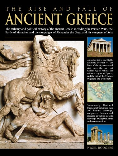 9780754817338: The Rise and Fall of Ancient Greece: The Military and Political History of the Ancient Greeks Including the Persian Wars, the Battle of Marathon and the Campaigns of Alexander the Great a