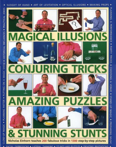 Magical Illusions, Conjuring Tricks, Amazing Puzzles and Stunning Stunts: Nick Einhorn Teaches 200 ...