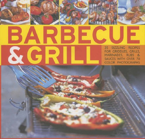 Barbecue and Grill: 30 Sizzling Recipes For Successful Barbecuing - Great Griddles, Grills, ...