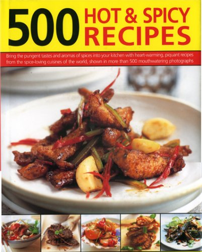 9780754817628: 500 Hot and Spicy Recipes: Bring the sizzling flavors and aromas of chillies and spice into your kitchen with fiery recipes from the heat-loving ... shown in 500 mouth-watering color photographs