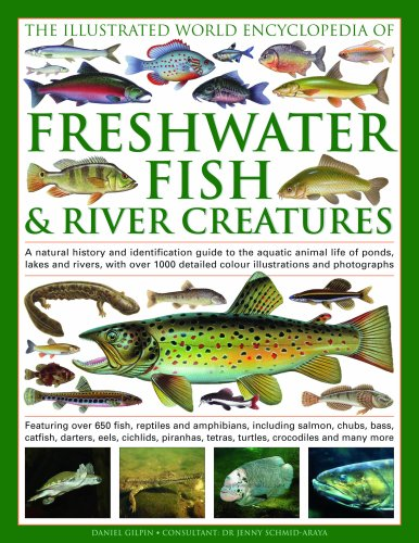 9780754817642: The Illustrated World Encyclopedia of Freshwater Fish & River Creatures: A Natural History and Identification Guide to the Animal Life of Ponds, Lakes ... 1000 Detailed Illustrations and Photographs
