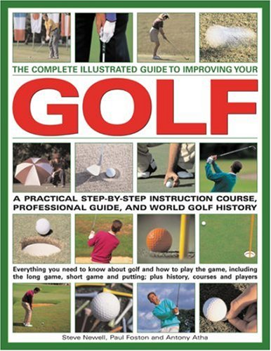 9780754817666: Improve Your Golf: A Practical Step-By-Step Instruction Course, Reference Manual & Trouble-shooter: Everything you need to know about golf and how to ... including step-by-step sequences throughout
