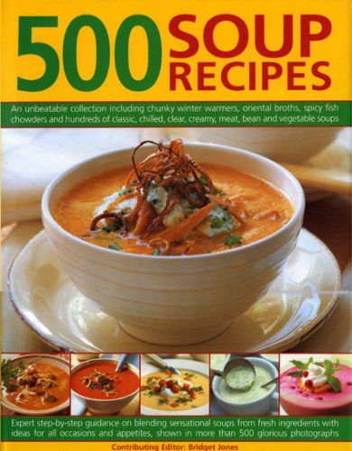 9780754817710: 500 Soup Recipes: An unbeatable collection including chunky winter warmers, oriental broths, spicy fish chowders and hundreds of classic, chilled, ... soups from fresh ingredients to suit