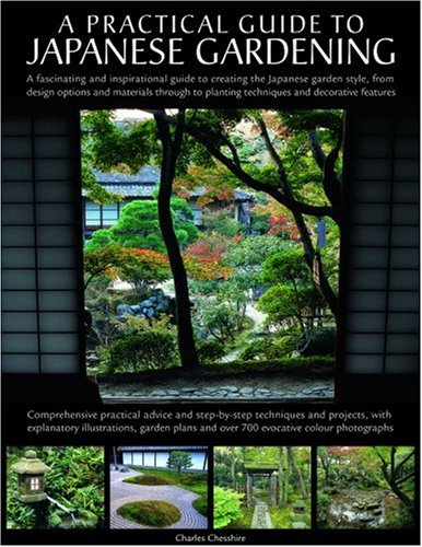 9780754817727: A Practical Guide to Japanese Gardening: An inspirational and practical guide to creating the Japanese garden style, from design options and materials to planting techniques and decorative features