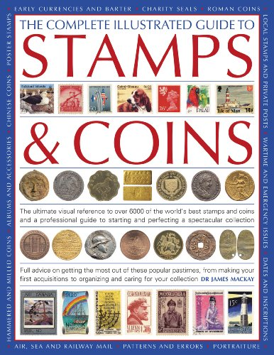 9780754817765: The Complete Illustrated Guide to Stamps and Coins: The Ultimate Visual Reference to Over 6000 of the World's Best Stamps and Coins and a Professional ... and Perfecting a Spectacular Collection