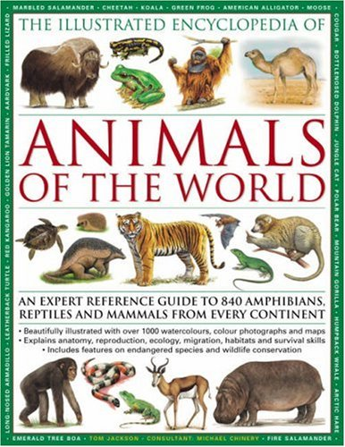 9780754817789: The Illustrated Encyclopedia of Animals of the World: An Expert Reference Guide to 840 Amphibians, Reptiles and Mammals from Every Continent
