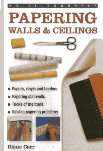 9780754817932: Do-it-yourself Papering Walls & Ceilings: A Practical Guide to All You Need to Know About Papering Techniques Throughout the Home