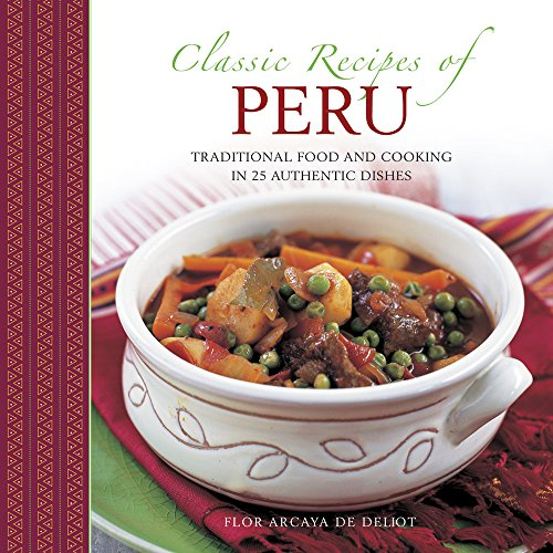 9780754817949: Classic Recipes Of Peru: Traditional Food And Cooking In 25 Authentic Dishes