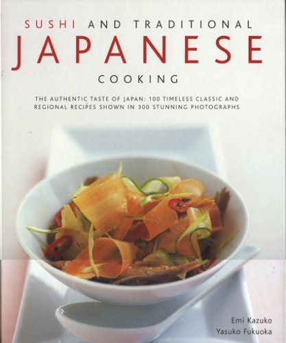 9780754817987: Sushi and Traditional Japanese Cooking: The Authentic Taste of Japan, 100 Timeless Classics and Regional Recipes Shown in 300 Stunning Photographs