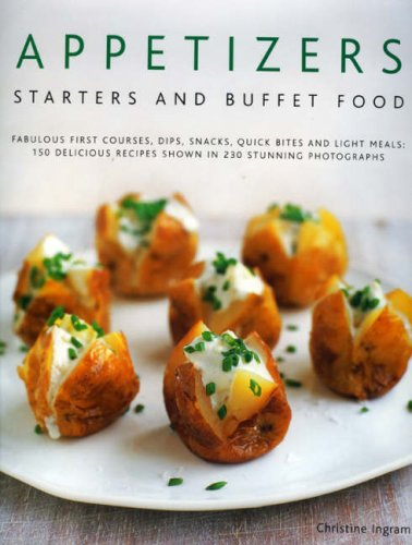 9780754817994: Appetizers, Starters and Buffet Food: Fabulous First Courses, Dips, Snacks, Quick Bites and Light Meals: 150 Delicious Recipes Shown in 250 Stunning Photographs