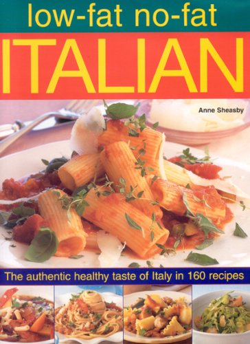 Low-Fat No-Fat Italian: The Authentic Healthy Taste of Italy in 160 Recipes (Hardcover): Anne ...