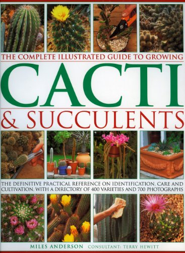 9780754818427: The Complete Illustrated Guide to Growing Cacti and Succulents: The Definitive Practical Reference on Identification, Care and Cultivation, with a Directory of 400 Varieties and 1000 Photographs