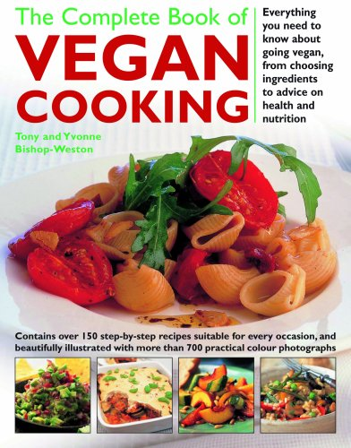 The Complete Book of Vegan Cooking: Everything you need to know about going vegan, from Choosing ...
