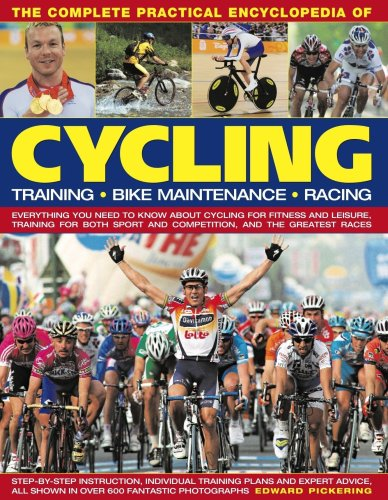 9780754818496: The Complete Practical Encyclopedia of Cycling: Training, Bike Maintenance and Racing - Everything You Need to Know About Cycling for Fitness and ... ... Sport and Competition, and the Greatest Races