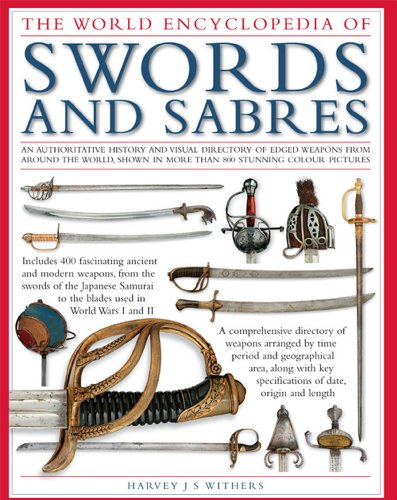 9780754818519: The Illustrated Encyclopedia of Swords and Sabres: An Authorative History and Visual Directory of Edged Weapons from Around the World, Shown in Over 800 Stunning Colour Pictures