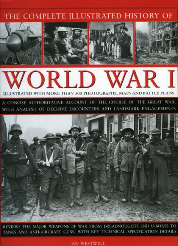 9780754818533: The Complete Illustrated History of World War I: A Concise Authoritative Account of the Course of the Great War, with Analaysis of Decisive Encounters and Landmark Engagments