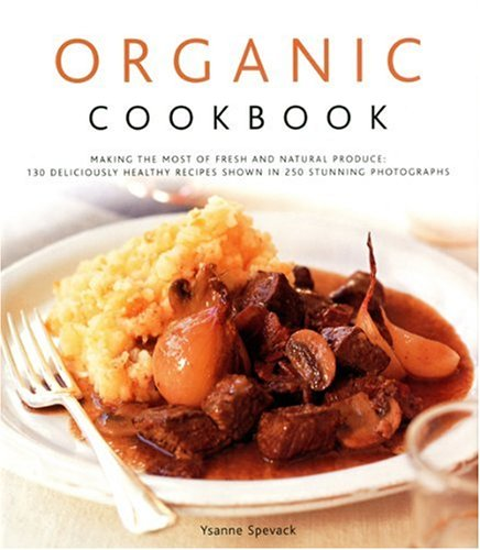 9780754818649: Organic Cookbook: Making the Most of Fresh and Seasonal Produce; 130 Deliciously Healthy Recipes Shown in 250 Stunning Photographs
