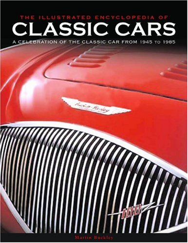 9780754818748: The Illustrated Encyclopedia of Classic Cars: A Celebration of the Classic Car from 1945 to 1985