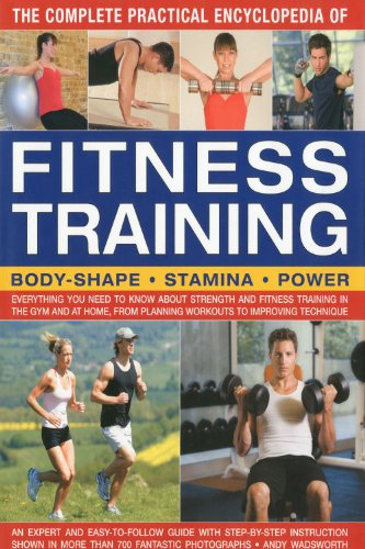 The Complete Practical Encyclopedia of Fitness Training: Everything you need to know about strength...