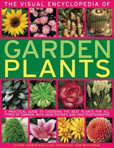 9780754818854: The Visual Encyclopedia of Garden Plants: A practical guide to choosing the best plants for all types of garden, with 3000 entries and 950 photographs