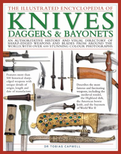 9780754818908: The Illustrated Encyclopedia of Knives, Daggers & Bayonets: An Authoritative History and Visual Directory of Small Edged Weapons from Around the ... Weapons and Blades from Around the World