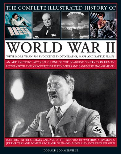 9780754818984: The Complete Illustrated History of World War Two: An authoritative account of the deadliest conflict I human history with analysis of decisive encounters and landmark engagements