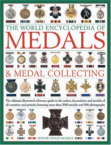 9780754819035: World Encyclopedia of Medals and Medal Collecting: The Ultimate Illustrated Guide to Collecting and Evaluating Medals, with Full Information on ... and Over 500 Photographs and Illustrations