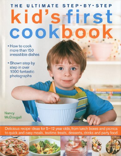 9780754819042: The Ultimate Step-by-Step Kid's First Cookbook: Delicious recipe ideas for 5-12 year olds, from lunch boxes and picnics to quick and easy meals, teatime treats, desserts, drinks and party food