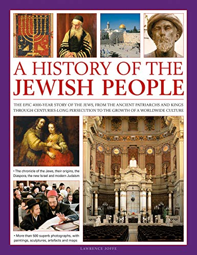 An Illustrated History of the Jewish People: The Epic 4,000-Year Story of the Jews, from the ...