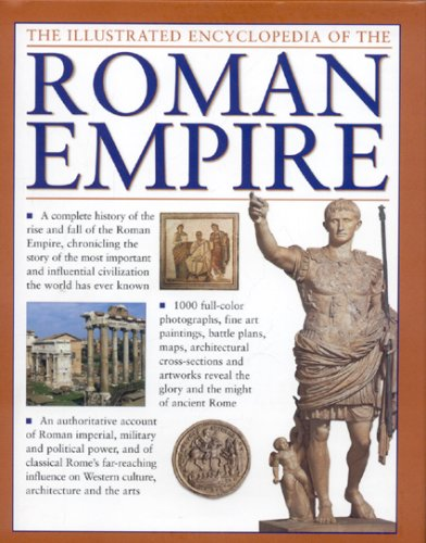 9780754819110: The Illustrated Encyclopedia of the Roman Empire: A Complete History of the Rise and Fall of the Roman Empire, Chronicling the Story of the Most Important and Influential Civilization the World Has Ev