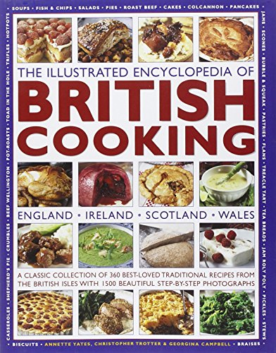9780754819127: The Illustrated Encyclopedia of British Cooking: England, Ireland, Scotland, Wales, A Classic Collection of 360 Best-Loved Traditional Recipes from the British Isles With 1500 Beautiful Step-by-Step