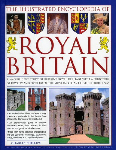 9780754819134: The Illustrated Encyclopedia of Royal Britain: A magnificent study of Britain's royal and historic heritage with a directory of royalty and over 120 of the most important buildings