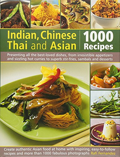 9780754819158: Indian, Chinese, Thai & Asian: 1000 Recipes: Presenting all the best-loved dishes from irresistible appetizers and street snacks to superb curries, ... desserts, with over 1000 color photographs