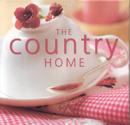 9780754819219: The Country Home: Decorative Details and Delicious Recipes