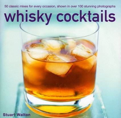 9780754819233: Whisky Cocktails: Over 50 classic mixes for every occasion, shown in 100 stunning photographs