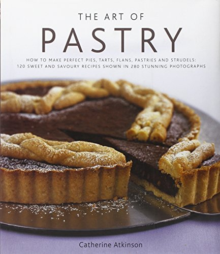 9780754819295: The Art of Pastry: How to Make Perfect Pies, Tarts, Flans, Pastries and Strudels: 120 Recipes Shown in 280 Stunning Photographs