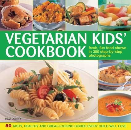 The Vegetarian Kids' Cookbook: Fresh, fun food, shown in 350 step-by-step photographs (0754819477) by Denny, Roz