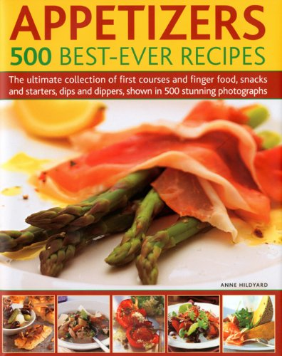 9780754819486: Appetizers: 500 Best-Ever Recipes: The Ultimate Collection of Finger Food and First Courses, Dips and Dippers, Snacks and Starters, Shown in 500 Stunning Photographs