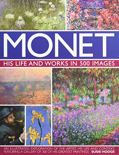 9780754819530: Monet: His Life and Works in 500 Images: An Illustrated Exploration of the Artist, His Life and Context, Featuring A Gallery of 300 of His Greatest Paintings