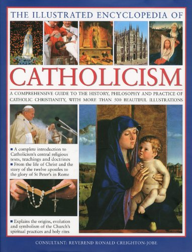 9780754819561: The Illustrated Encyclopedia of Catholicism: A complete guide to the history, philosophy and practice of Catholic Christianity with more than 500 beautiful illustrations