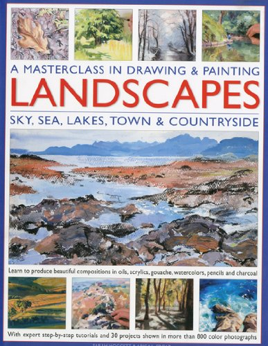 9780754819691: A   Masterclass in Drawing & Painting Landscapes: Sky, Sea, Lakes, Town & Countryside: Learn to Produce Beautiful Compositions in Oils, Acrlics, ... Gouache, Watercolour, Pencil and Charcoal
