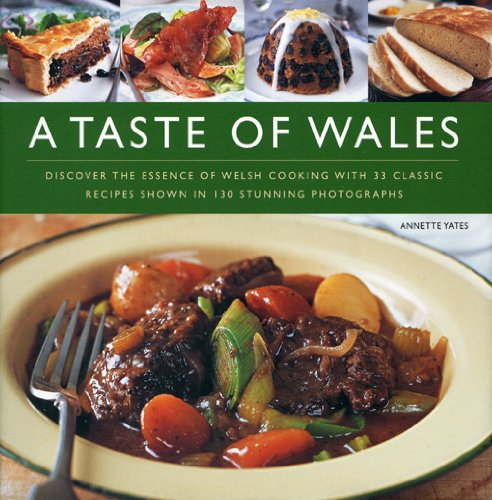 9780754819738: A Taste of Wales: Discover the Essence of Welsh Cooking with Over 30 Classic Recipes Shown in 130 Stunning Colour Photographs
