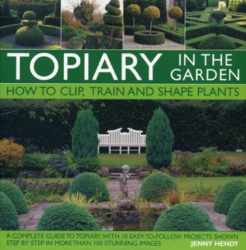 9780754819745: Topiary in the Garden: How to Clip, Train and Shape Plants, Shown in More Than 100 Stunning Images