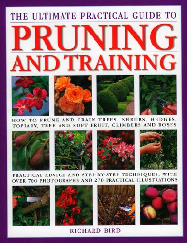 9780754819844: The Ultimate Practical Guide to Pruning and Training: How to Prune and Train Trees, Shrubs, Hedges, Topiary, Tree and Soft Fruit, Climbers and Roses