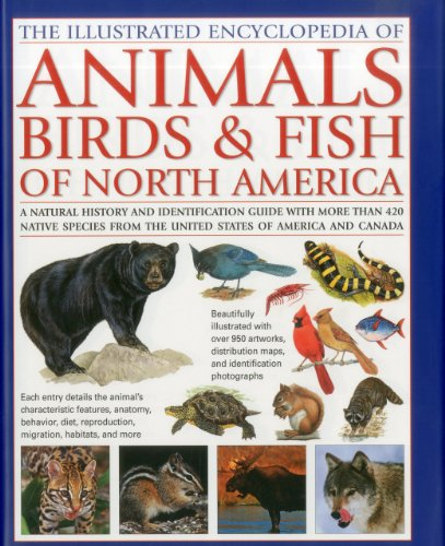 9780754819875: Animals, Birds & Fish of North America, the Illustrated Encyclopedia of: A Natural History and Identification Guide to the Captivating Indigenous Wildlife of the United States of America and Canada