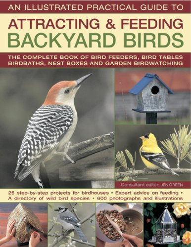 9780754819899: An Illustrated Practical Guide to Attracting & Feeding Backyard Birds: The Complete Book of Bird Feeders, Bird Tables, Birdbaths, Nest Boxes, and Gar (Guide to Attracting and Feedin)
