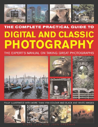 9780754820536: The Complete Practical Guide to Digital and Classic Photography: The Experts Manual on Taking Great Photographs