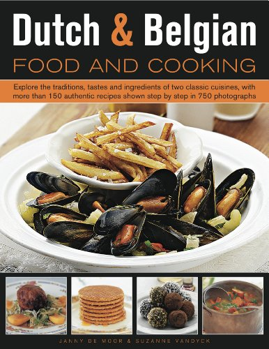 9780754820550: Dutch and Belgian Food and Cooking: Explore the Traditions, Tastes and Ingredients of Two Classic Cuisines, with More Than 150 Authentic Recipes Shown Step by Step in 800 Photographs
