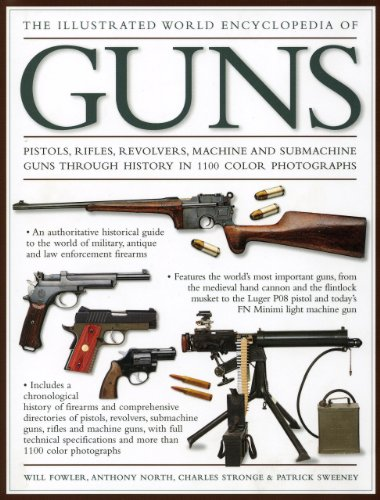 9780754820659: The Illustrated World Encyclopedia of Guns: Pistols, Rifles, Revolvers, Machine and Submachine Guns Through History in 1100 Photographs
