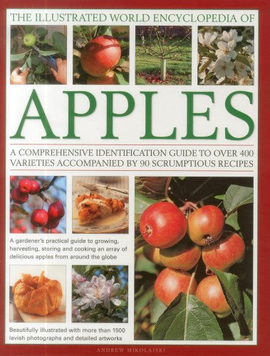 9780754820666: The Illustrated World Encyclopedia of Apples: A comprehensive identification guide to over 400 varieties accompanied by 60 scrumptious recipes